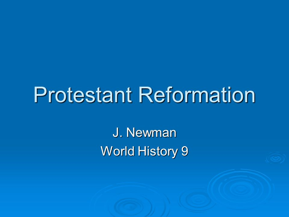 Protestant Reformation J. Newman World History 9