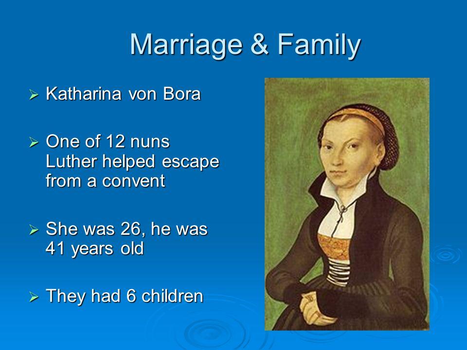 Marriage & Family Katharina von Bora Katharina von Bora One of 12 nuns Luther helped escape from a convent One of 12 nuns Luther helped escape from a