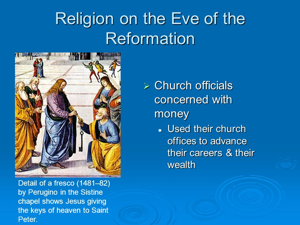 Religion on the Eve of the Reformation Church officials concerned with money Church officials concerned with money Used their church offices to advanc