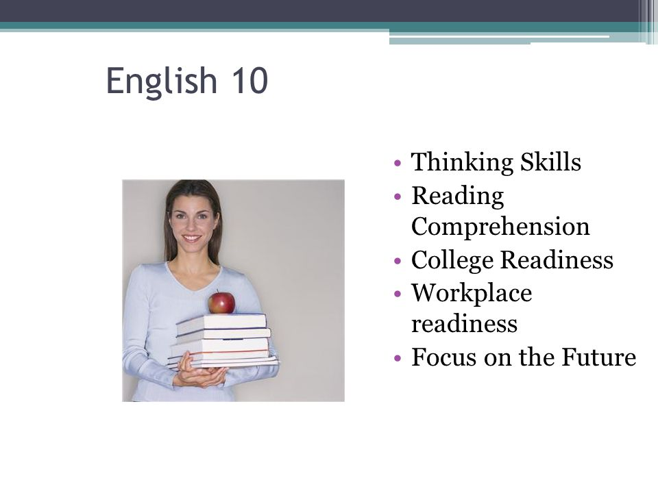 English 10 Thinking Skills Reading Comprehension College Readiness Workplace readiness Focus on the Future