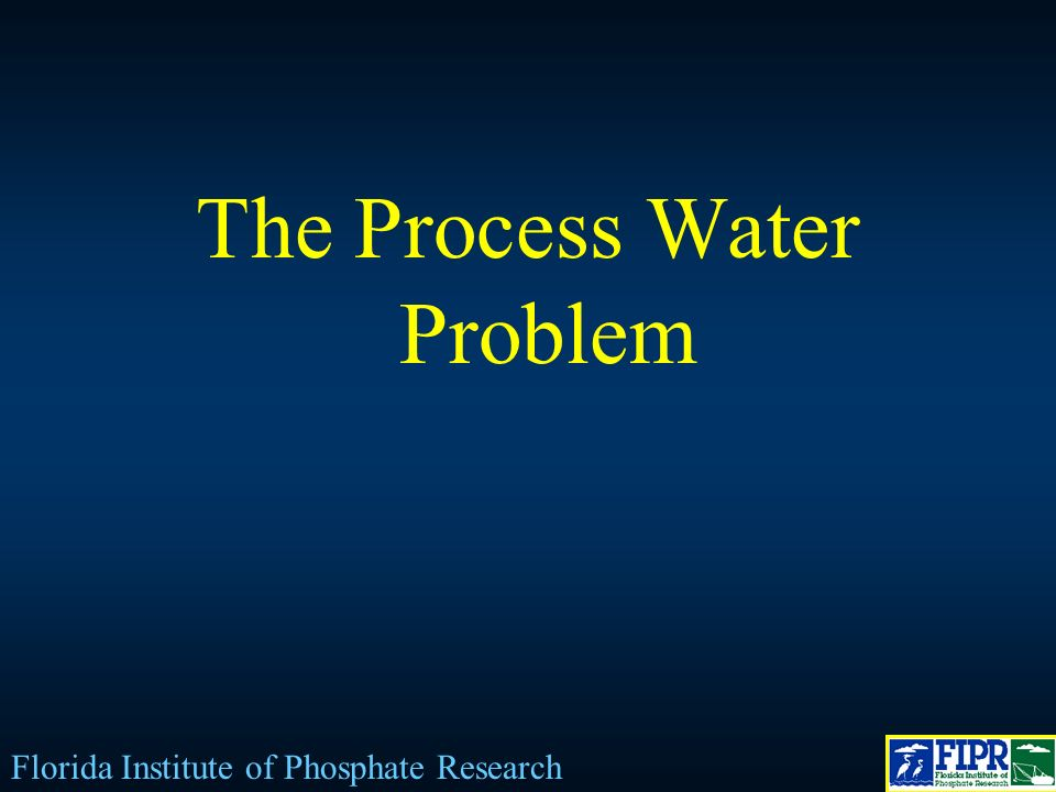 The Process Water Problem Florida Institute of Phosphate Research