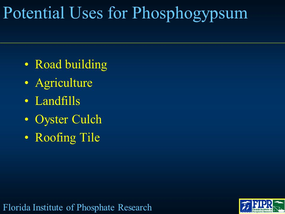 Potential Uses for Phosphogypsum Road building Agriculture Landfills Oyster Culch Roofing Tile Florida Institute of Phosphate Research