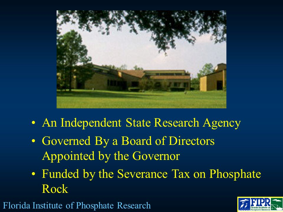 An Independent State Research Agency Governed By a Board of Directors Appointed by the Governor Funded by the Severance Tax on Phosphate Rock