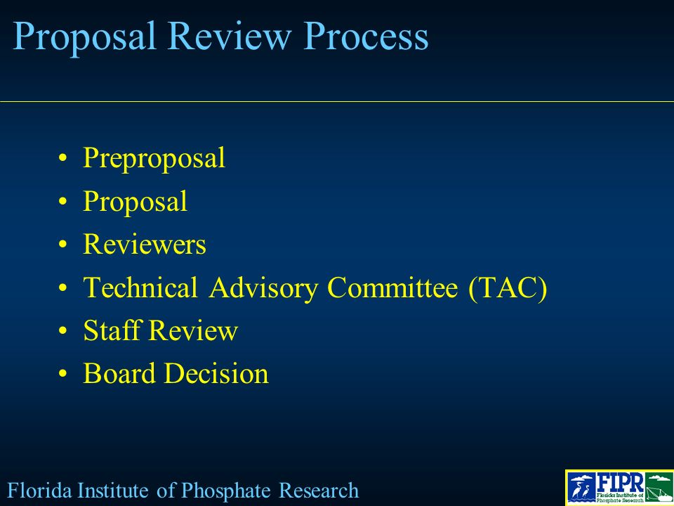 Florida Institute of Phosphate Research Preproposal Proposal Reviewers Technical Advisory Committee (TAC) Staff Review Board Decision Proposal Review Process