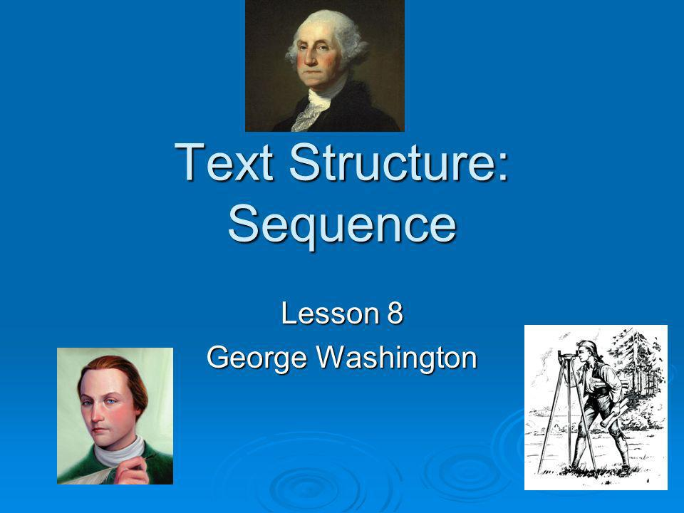 Text Structure: Sequence Lesson 8 George Washington