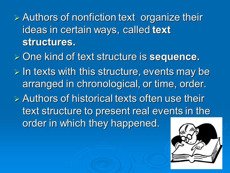 Authors of nonfiction text organize their ideas in certain ways, called text structures. Authors of nonfiction text organize their ideas in certain wa
