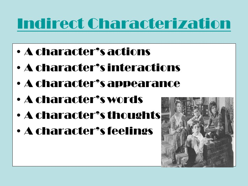 Direct Characterization The author or narrator gives the reader information about the character