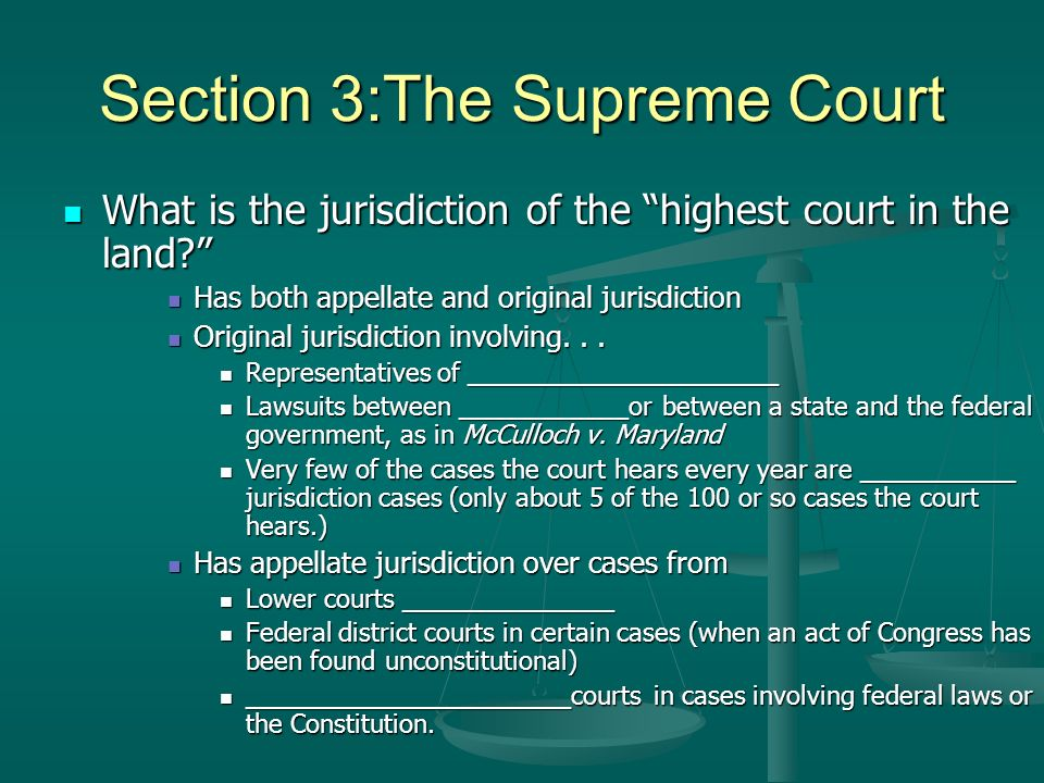 Section 3:The Supreme Court What is the jurisdiction of the highest court in the land? What is the jurisdiction of the highest court in the land? Has