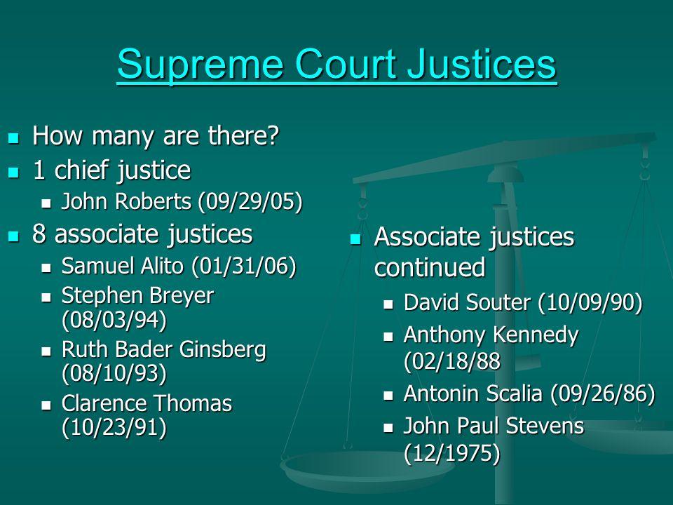 Supreme Court Justices Supreme Court Justices How many are there? How many are there? 1 chief justice 1 chief justice John Roberts (09/29/05) John Rob
