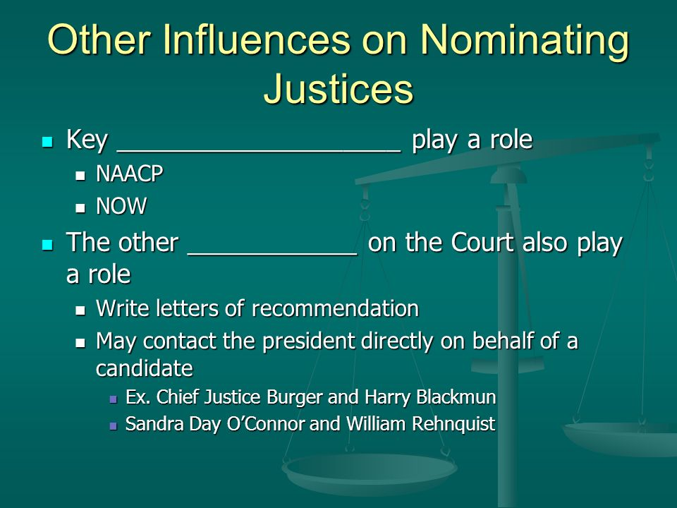 Other Influences on Nominating Justices Key ____________________ play a role Key ____________________ play a role NAACP NAACP NOW NOW The other ______