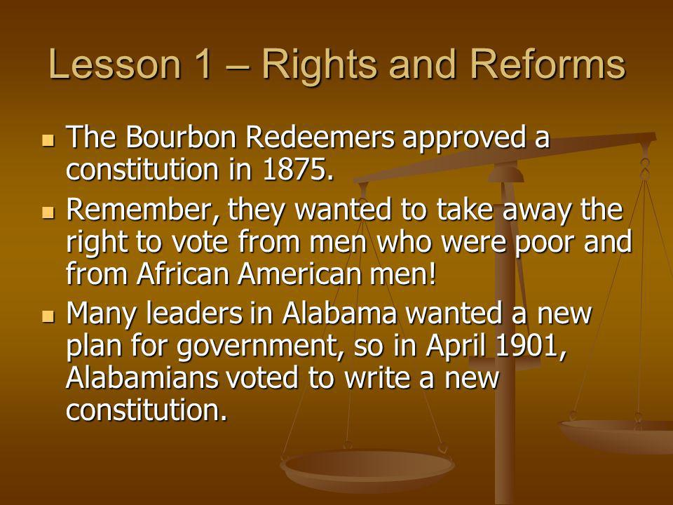 Lesson 1 – Rights and Reforms The Bourbon Redeemers approved a constitution in 1875. The Bourbon Redeemers approved a constitution in 1875. Remember,