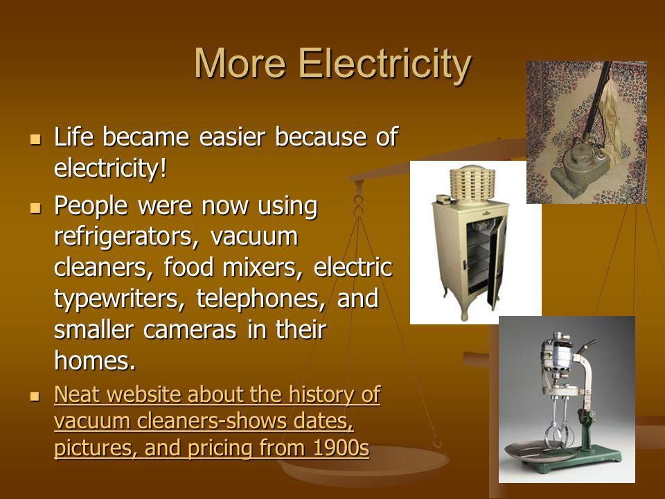 More Electricity Life became easier because of electricity! Life became easier because of electricity! People were now using refrigerators, vacuum cle