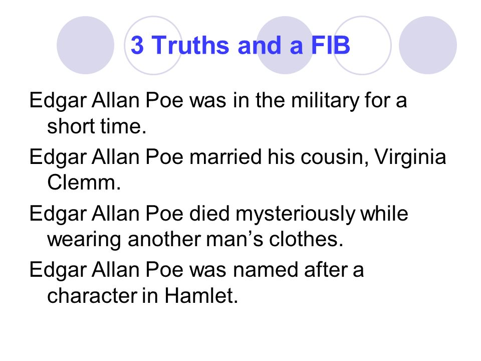 3 Truths and a FIB Edgar Allan Poe was in the military for a short time.