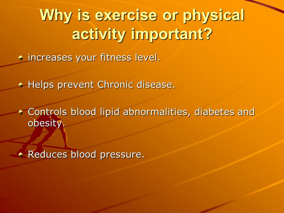 Why is exercise or physical activity important. increases your fitness level.