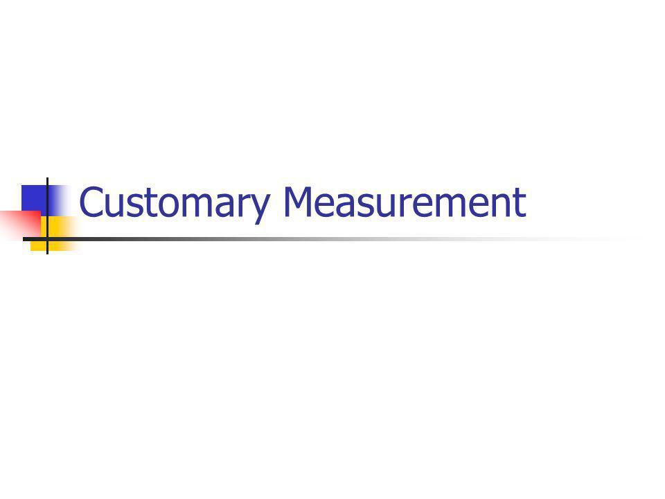 Customary Capacity Capacity is used to measure the volume of a container.