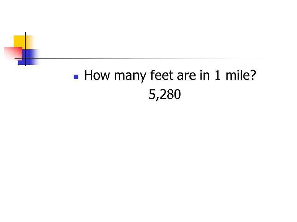 How many feet are in 1 mile? 5,280