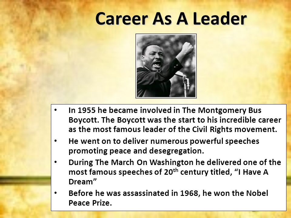 Career As A Leader In 1955 he became involved in The Montgomery Bus Boycott. The Boycott was the start to his incredible career as the most famous lea
