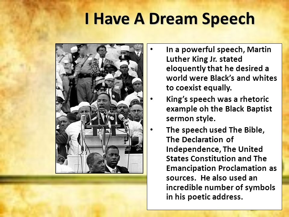 I Have A Dream Speech In a powerful speech, Martin Luther King Jr. stated eloquently that he desired a world were Blacks and whites to coexist equally
