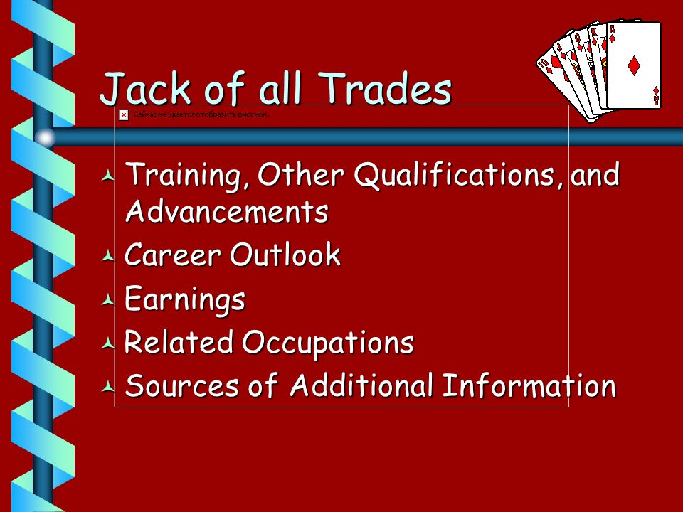 Jack of all Trades © Training, Other Qualifications, and Advancements © Career Outlook © Earnings © Related Occupations © Sources of Additional Inform