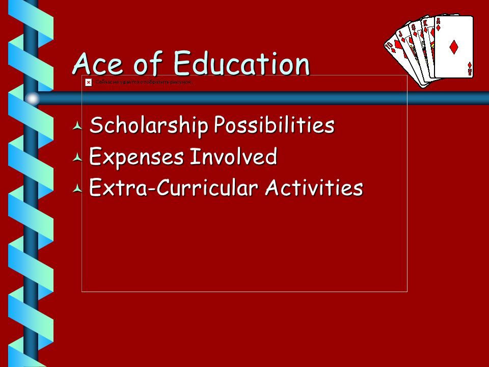 Ace of Education © Scholarship Possibilities © Expenses Involved © Extra-Curricular Activities
