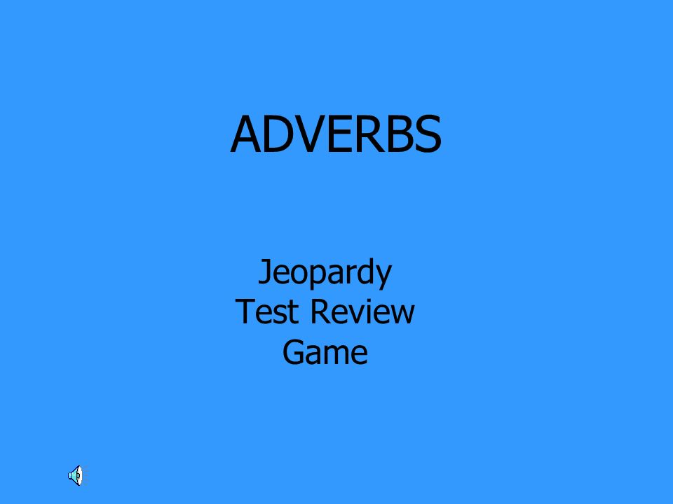 ADVERBS Jeopardy Test Review Game