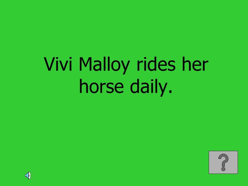 Vivi Malloy rides her horse daily.
