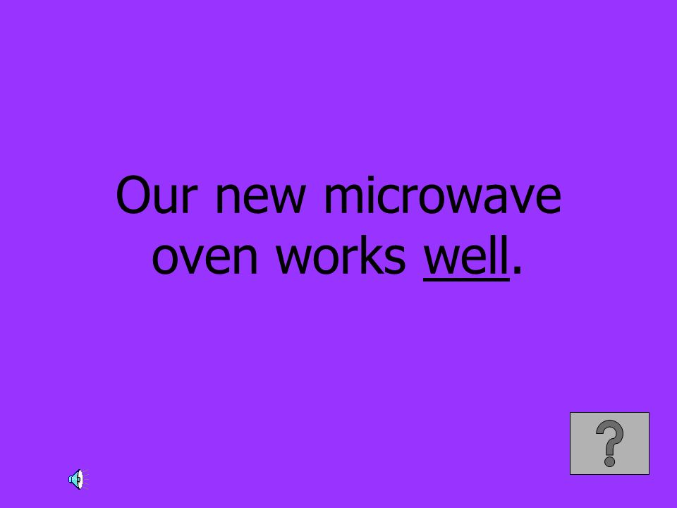 Our new microwave oven works well.