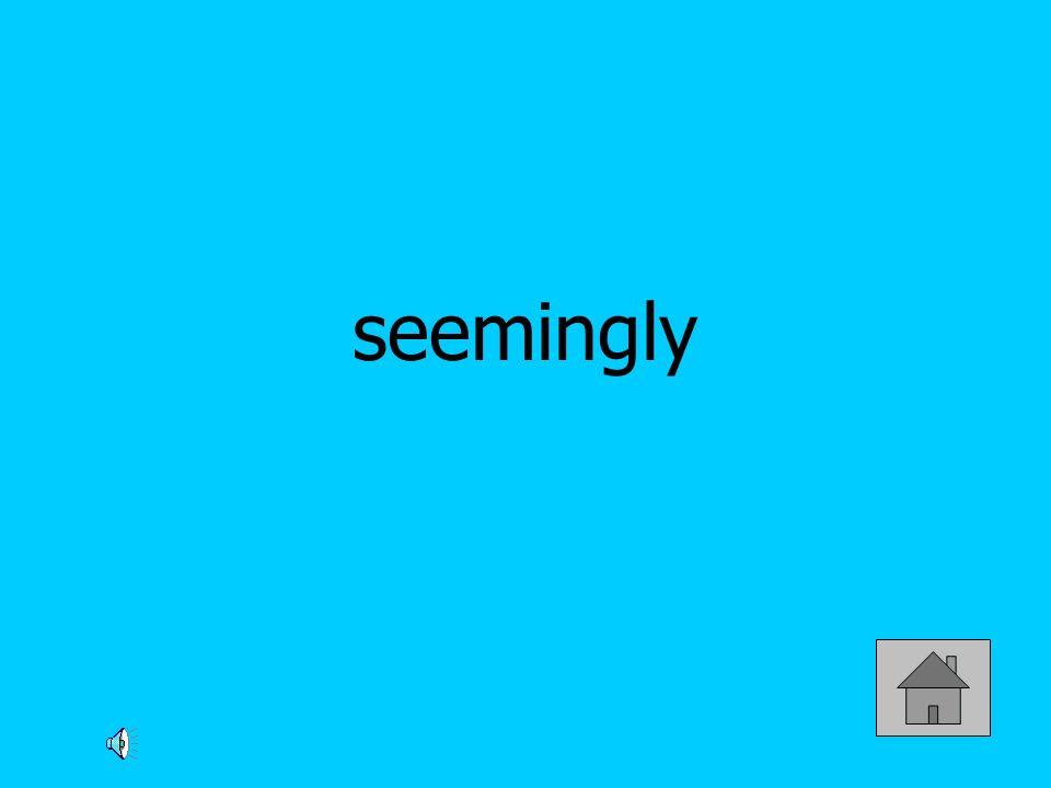 seemingly