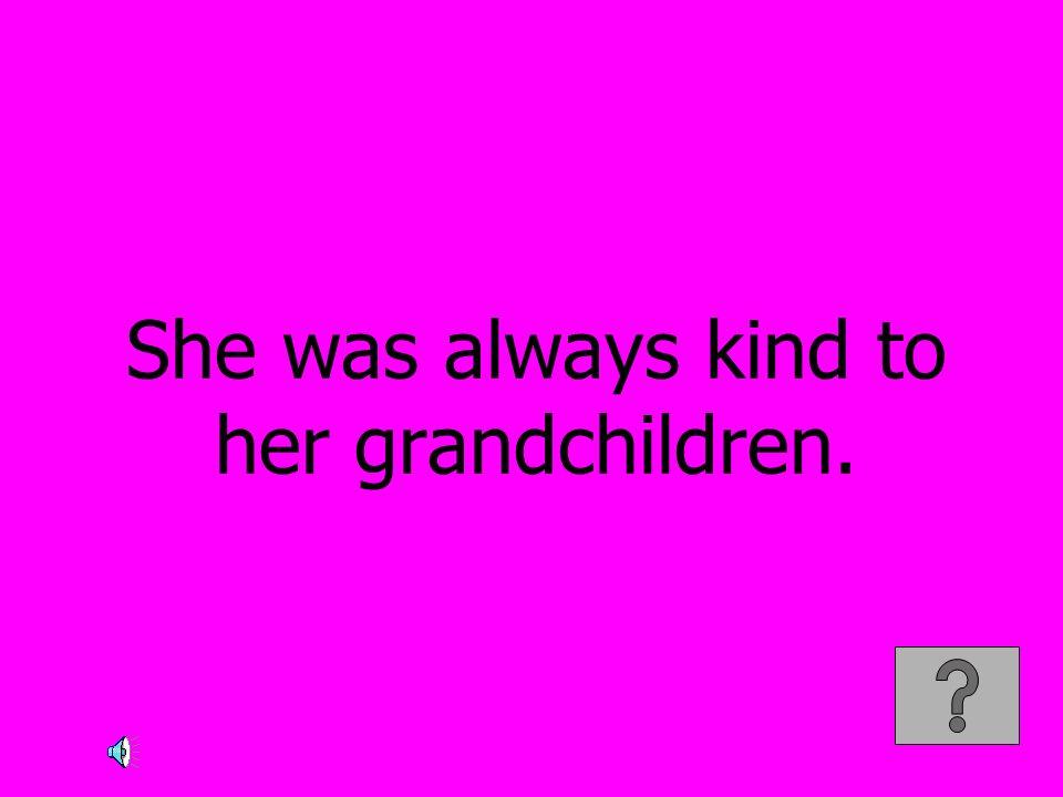 She was always kind to her grandchildren.