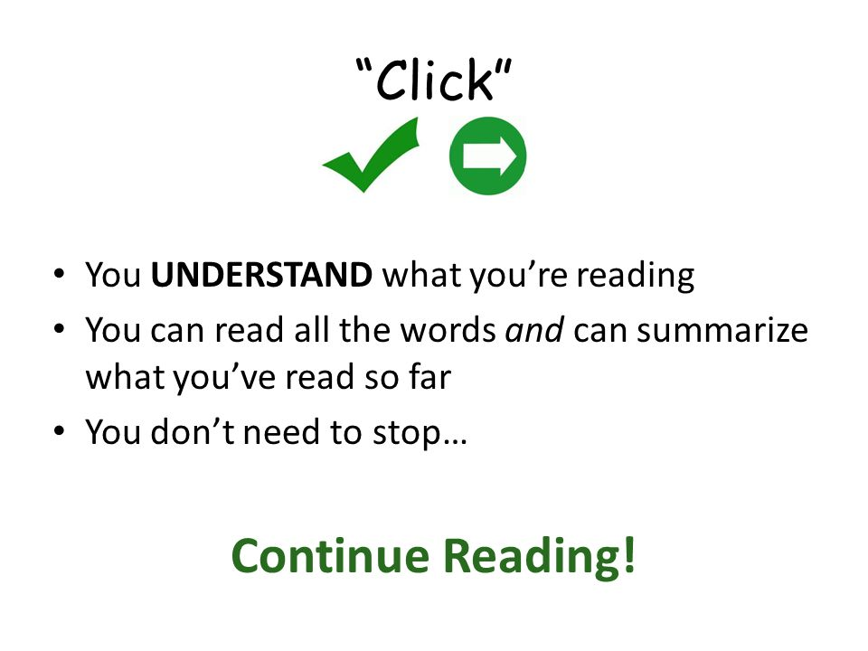 Click You UNDERSTAND what youre reading You can read all the words and can summarize what youve read so far You dont need to stop… Continue Reading!