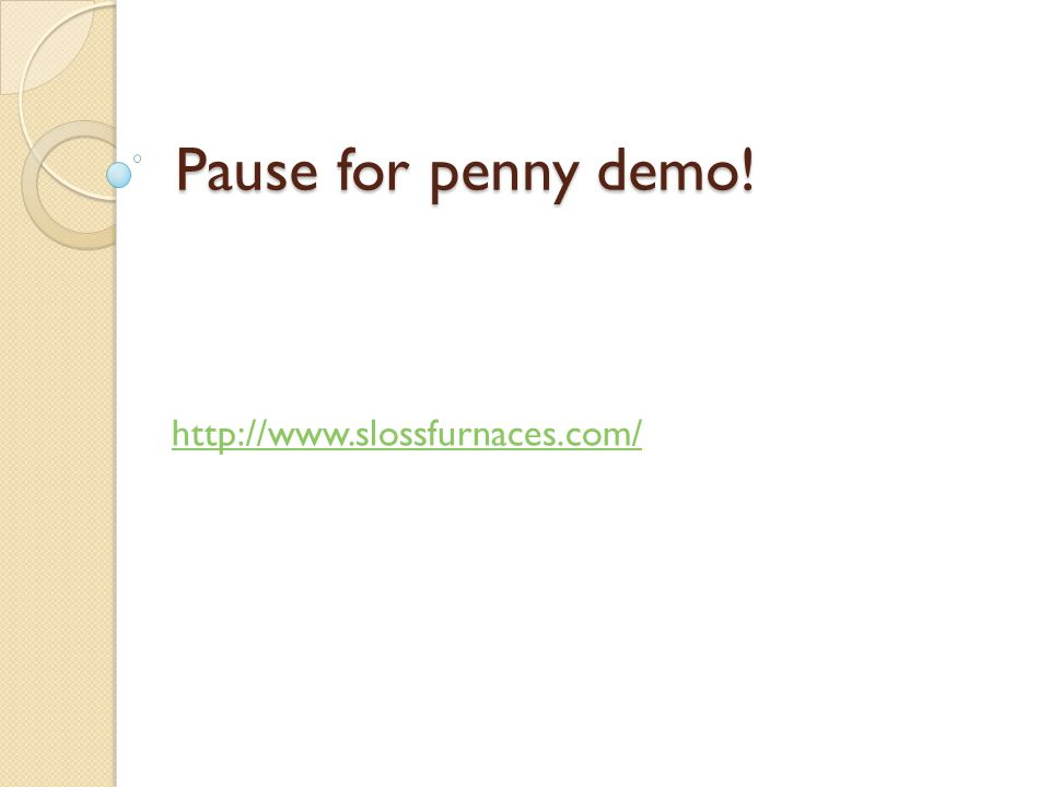 Pause for penny demo! http://www.slossfurnaces.com/