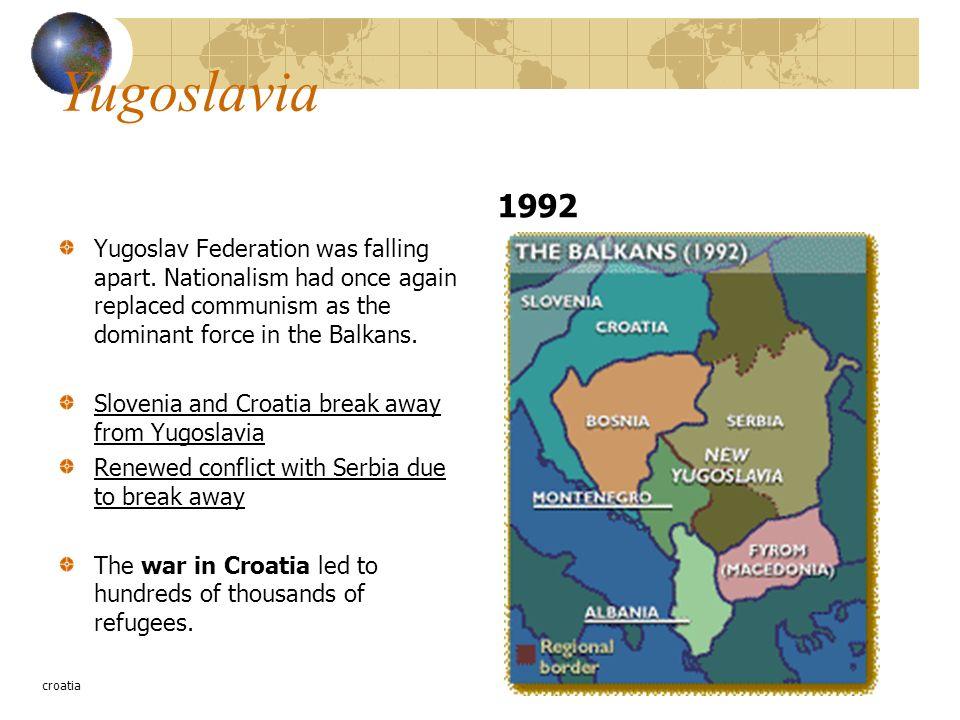 Yugoslavia Yugoslav Federation was falling apart.