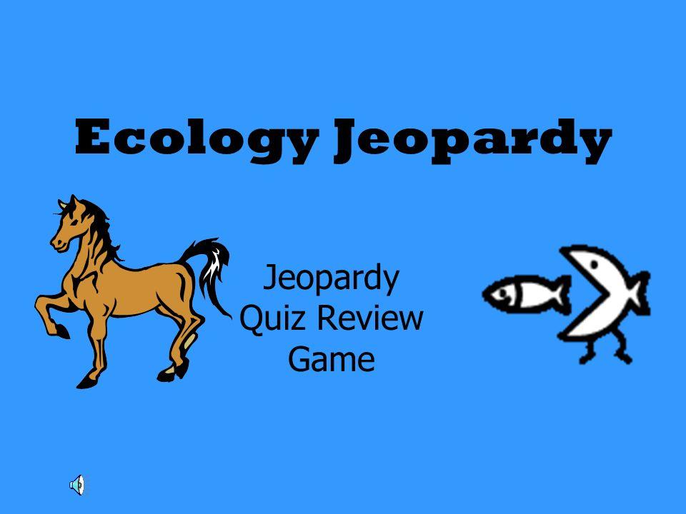 Ecology Jeopardy Jeopardy Quiz Review Game