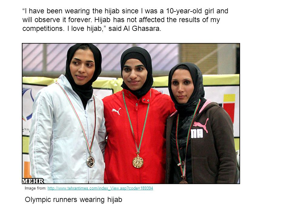 Image from: http://www.tehrantimes.com/index_View.asp?code=189394http://www.tehrantimes.com/index_View.asp?code=189394 Olympic runners wearing hijab I