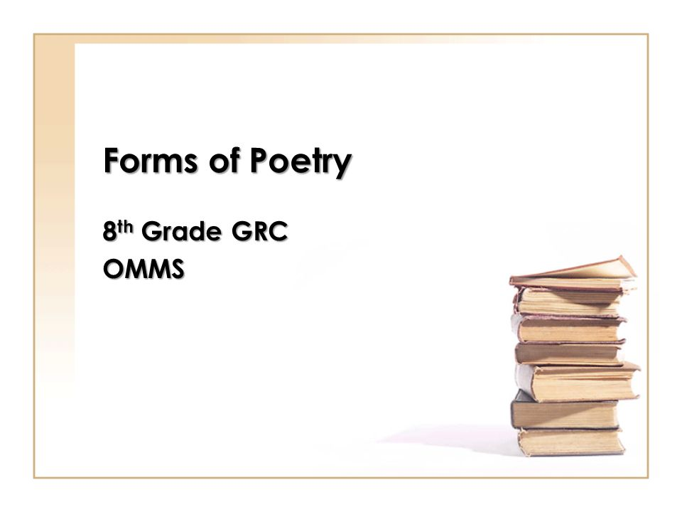 Forms of Poetry 8 th Grade GRC OMMS