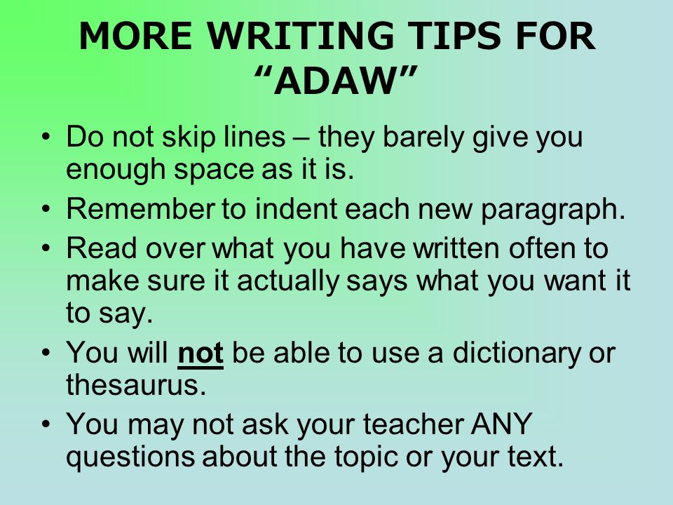 MORE WRITING TIPS FOR ADAW Do not skip lines – they barely give you enough space as it is.