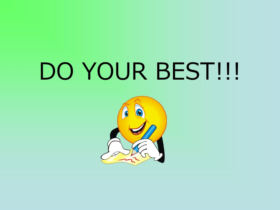 DO YOUR BEST!!!