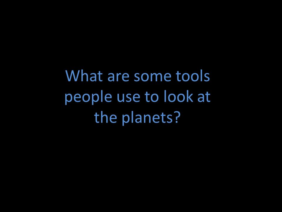 What are some tools people use to look at the planets?