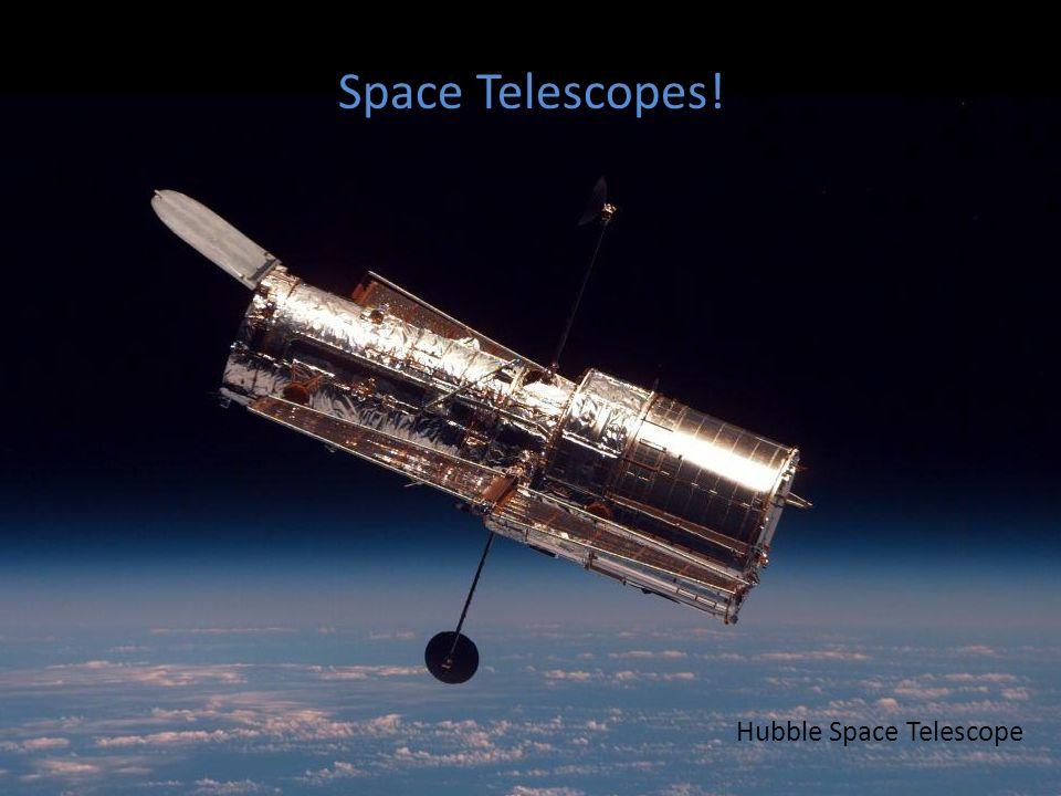 Space Telescopes! Hubble Space Telescope