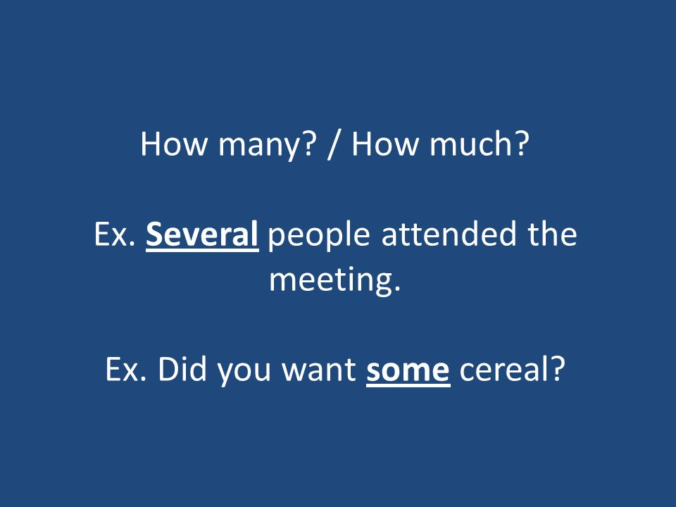 How many? / How much? Ex. Several people attended the meeting. Ex. Did you want some cereal?