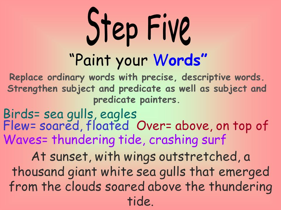Paint your Words Replace ordinary words with precise, descriptive words.