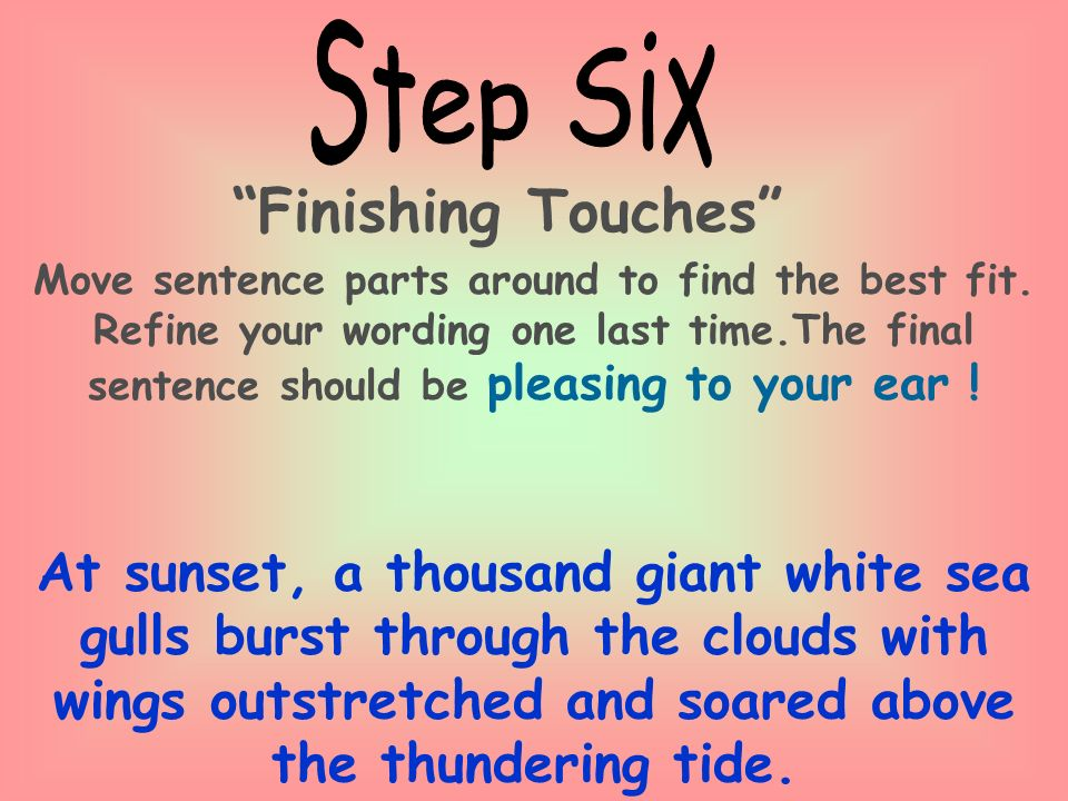 Finishing Touches Move sentence parts around to find the best fit.