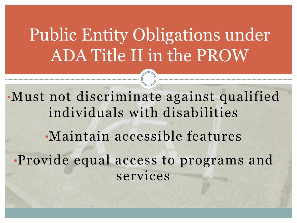 Must not discriminate against qualified individuals with disabilities Maintain accessible features Provide equal access to programs and services Publi