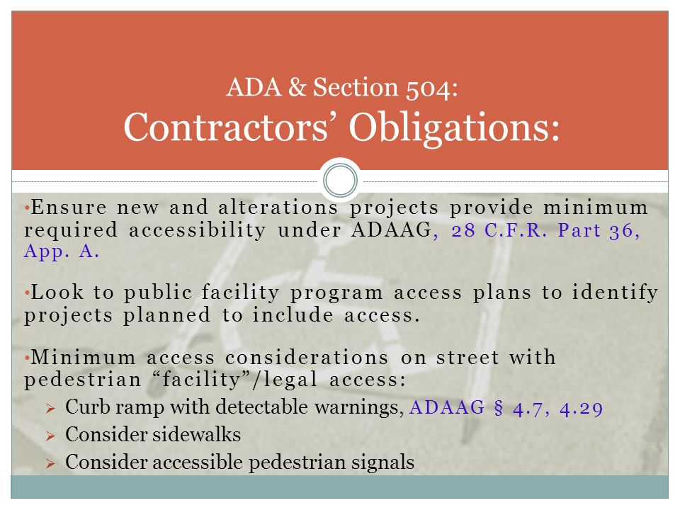 Ensure new and alterations projects provide minimum required accessibility under ADAAG, 28 C.F.R. Part 36, App. A. Look to public facility program acc