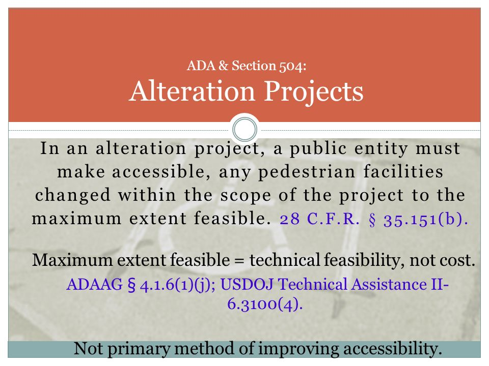 In an alteration project, a public entity must make accessible, any pedestrian facilities changed within the scope of the project to the maximum exten