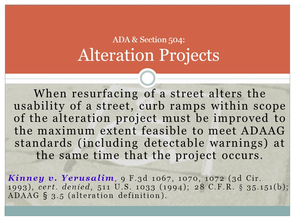 When resurfacing of a street alters the usability of a street, curb ramps within scope of the alteration project must be improved to the maximum exten