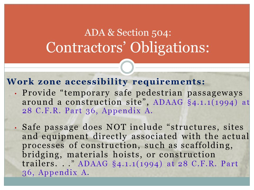 Work zone accessibility requirements: Provide temporary safe pedestrian passageways around a construction site, ADAAG §4.1.1(1994) at 28 C.F.R. Part 3