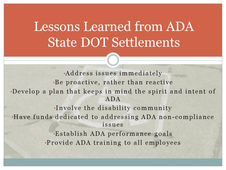 Address issues immediately Be proactive, rather than reactive Develop a plan that keeps in mind the spirit and intent of ADA Involve the disability co