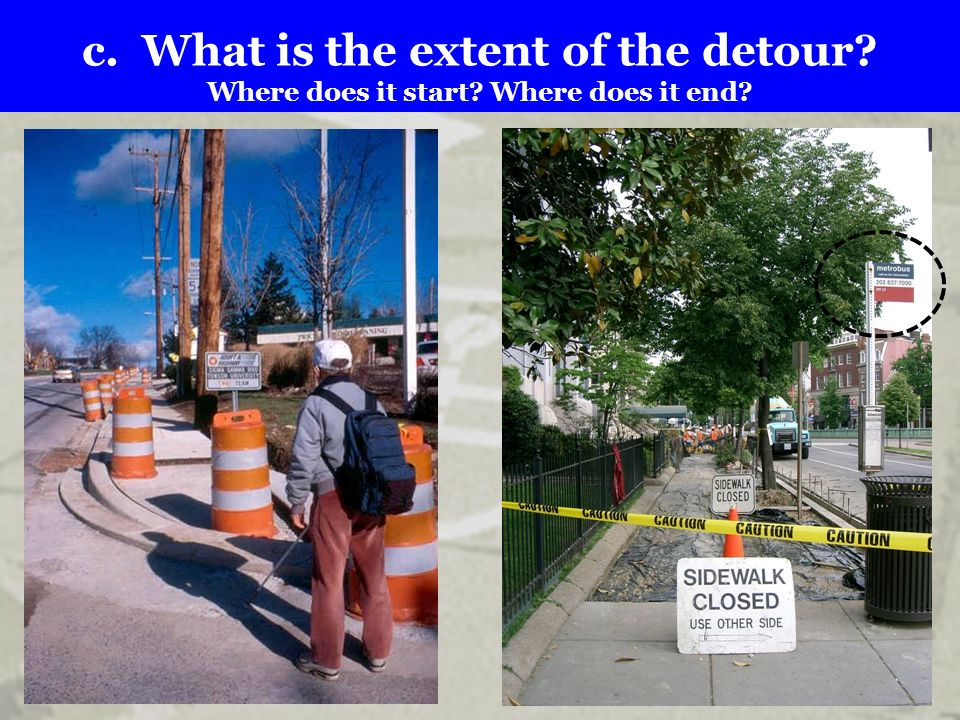 c. What is the extent of the detour? Where does it start? Where does it end?