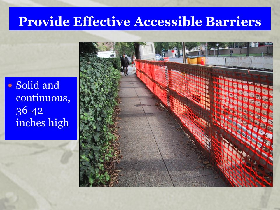 Provide Effective Accessible Barriers Solid and continuous, 36-42 inches high